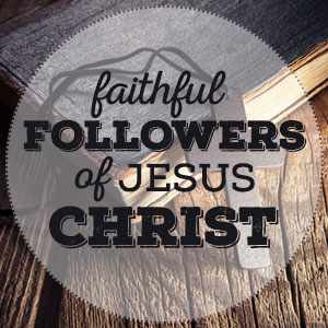Faithful-Followers-of-Jesus-Christ