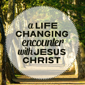 Life-Changing-Encounter-with-Jesus-Christ